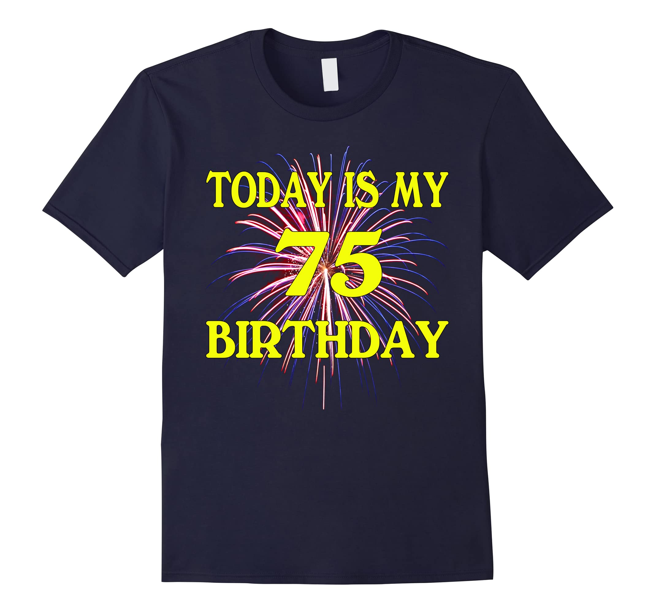 Today Is My 75th Birthday Shirt 75 Years Old 75th Birthday-ah my shirt one gift