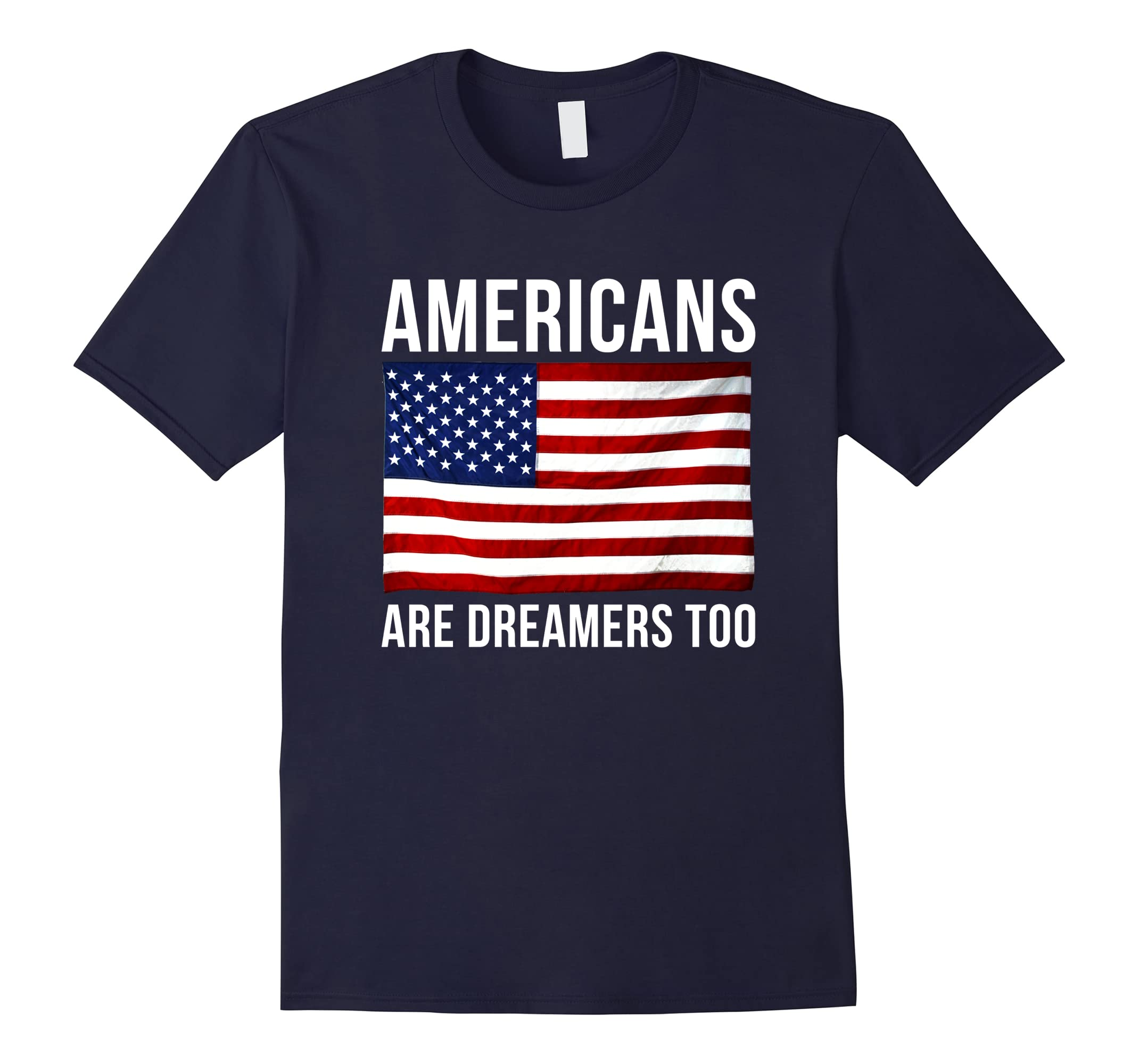 Americans Are Dreamers Too With Flag T-Shirt POTUS Speech-ah my shirt one gift