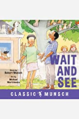 Wait and See (Classic Munsch) Kindle Edition