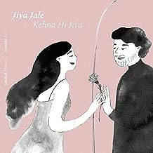 Jiya Jale / Kehna Hi Kya (Mashup)