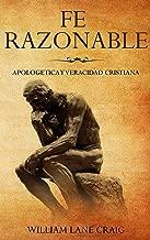 Fe Razonable: Apologetica y Veracidad Cristiana (Spanish Edition)