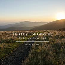  This Day God Gives Me (St. Patrick's Breastplate)