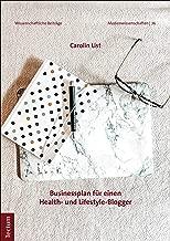 Businessplanung für einen Health- und Lifestyle-Blogger (Wissenschaftliche Beiträge aus dem Tectum Verlag: Medienwissenschaften 36) (German Edition)