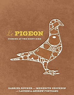 Le Pigeon: Cooking at the Dirty Bird [A Cookbook]