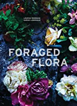 Foraged Flora: A Year of Gathering and Arranging Wild Plants and Flowers