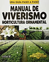 Una guia paso a paso manual de viverismo / A Step By Step Nursery Manual Guide: Horticultura ornamental / Ornamental Horticulture (Como hacer bien y ... to do it Well and Easily) (Spanish Edition)