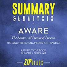 Summary & Analysis of Aware: The Science and Practice of Presence - The Groundbreaking Meditation Practice   A Guide to the Book by Daniel Siegel, MD