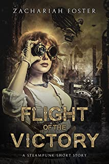 Flight of the Victory: A Steampunk Short Story