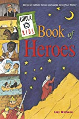 Loyola Kids Book of Heroes: Stories of Catholic Heroes and Saints throughout History Kindle Edition