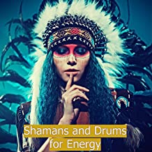 Shamans and Drums for Energy – Native Americans Drums and Chants to Activate Your Inner Power, Your Inner Goddess