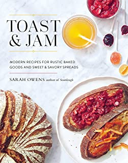 Toast and Jam: Modern Recipes for Rustic Baked Goods and Sweet and Savory Spreads
