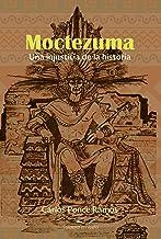 Moctezuma: Una injusticia de la Historia