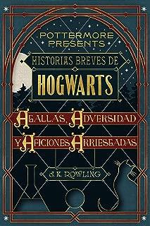 Historias breves de Hogwarts: Agallas, Adversidad y Aficiones Arriesgadas (Pottermore Presents nº 1) (Spanish Edition)