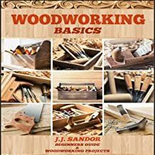 Woodworking Basics: Beginners Guide and Woodworking Projects