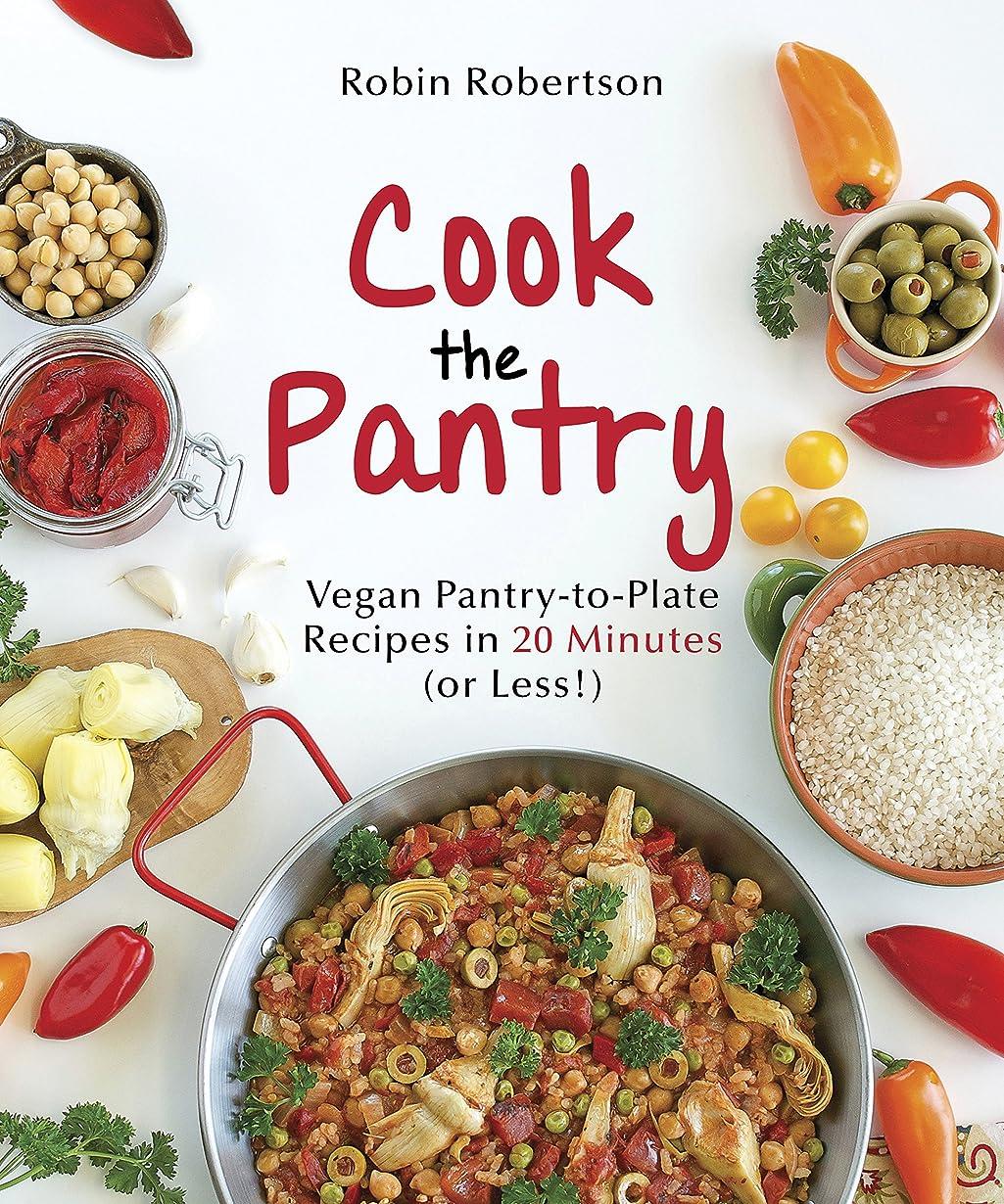 仕事銛思慮深いCook the Pantry: Vegan Pantry-to-Plate Recipes in 20 Minutes (or Less!) (English Edition)