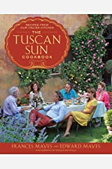The Tuscan Sun Cookbook: Recipes from Our Italian Kitchen Hardcover