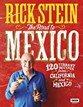 Rick Stein: The Road to Mexico: 120 Vibrant Recipes from California and Mexico