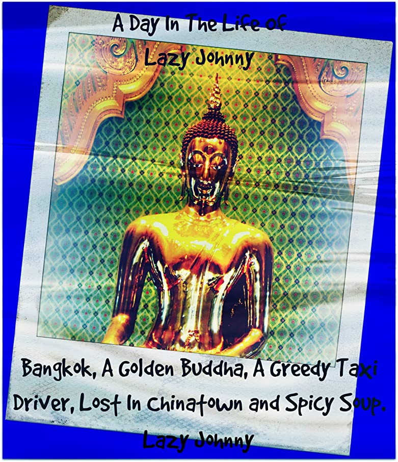 ディーラー呼び出す逸脱A Day In The Life of Lazy Johnny Bangkok, A Golden Buddha, A Greedy Taxi Driver, Lost In Chinatown and Spicy Soup (English Edition)