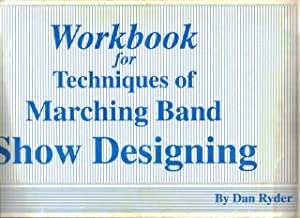 Workbook for Techniques of Marching Band Show Designing