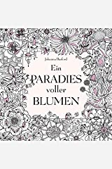 Ein Paradies voller Blumen: Ausmalbuch für Erwachsene Taschenbuch
