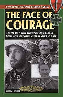 The Face of Courage: The 98 Men Who Received the Knight's Cross and the Close-Combat Clasp in Gold (Stackpole Military History Series)