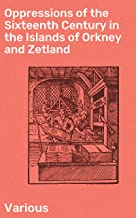 Oppressions of the Sixteenth Century in the Islands of Orkney and Zetland: From Original Documents (English Edition)