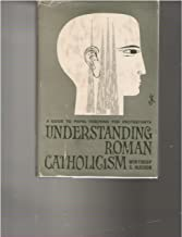 Understanding Roman Catholicism;: A guide to papal teaching for Protestants