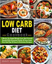 Low Carb Diet Cookbook: 4 Weeks For Rapid Weight Loss And Overall Health With Essential Guide Of Low Carb Diet And Top 40 Easy & Delicious Recipes( Low Carb Ketogenic Keto Atkins Paleo Diet)