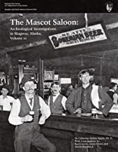 The Mascot Saloon: Archeological Investigations in Skagway, Alaska, Volume 10
