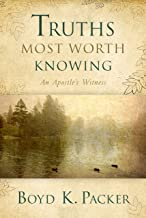 Truths Most Worth Knowing: An Apostle's Witness