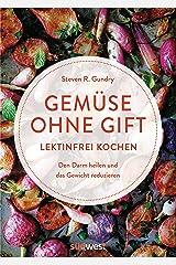 Gemüse ohne Gift: Lektinfrei genießen, um den Darm zu heilen und das Gewicht zu reduzieren - Kochbuch mit 100 Rezepten ohne böses Gemüse (German Edition) Format Kindle