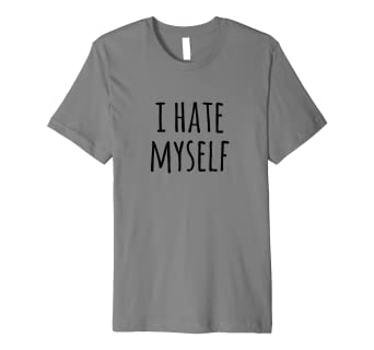 Amazon I Hate Myself Sarcastic Humor Pun Birthday Gift T Shirt