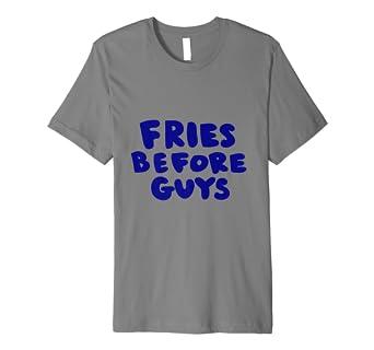 Fries Before Guys T Shirt Amazon De Bekleidung