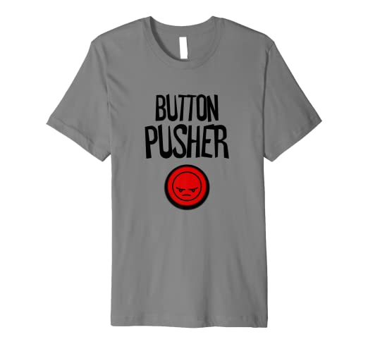 b191090cfb Sarcastic Button Pusher Funny T-Shirt