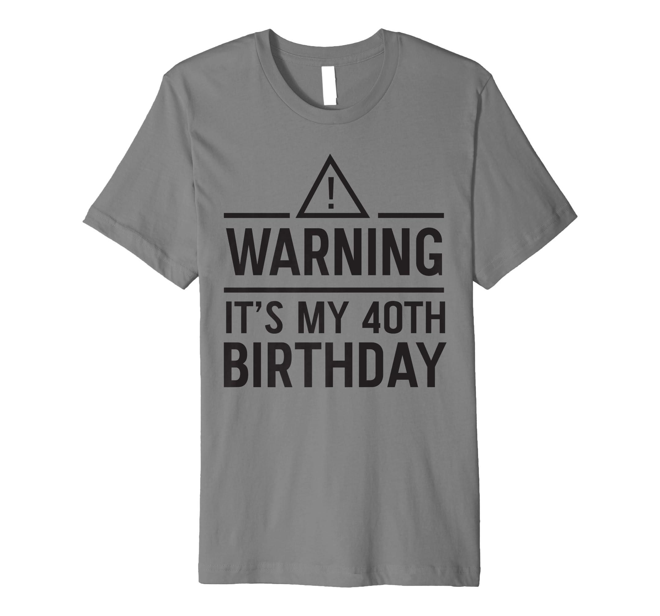 4b738b13dad Amazon.com  Warning it s my 40th birthday t-shirt  Clothing