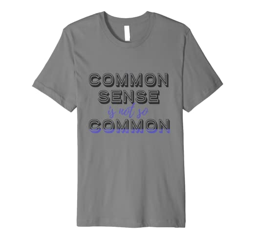 bd005eb46d1 Image Unavailable. Image not available for. Color  Common Sense is Not So  Common Soft Tee Shirt Men ...