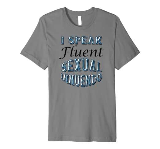 b8b71afb Amazon.com: I Speak Fluent Sexual Innuendo Novelty T-Shirt: Clothing