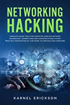 NETWORKING HACKING: Complete guide tools for computer wireless network technology, connections and communications system. Practical penetration of a network via services and hardware.