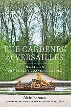The Gardener of Versailles: My Life in the World's Grandest Garden (English Edition)
