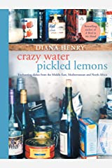 Crazy Water, Pickled Lemons: Enchanting dishes from the Middle East, Mediterranean and North Africa Kindle Edition