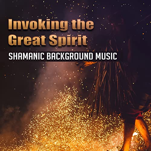 Invoking the Great Spirit: Shamanic Background Music