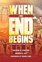 When the End Begins: Refuting a Rapture in Matthew 24-25 (The Rapture Commentary Series Book 2)