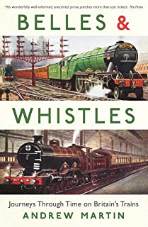 Belles and Whistles: Journeys Through Time on Britain's Trains