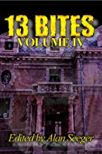 13 Bites Volume IV (13 Bites Horror Anthology Series Book 4)