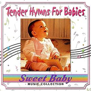 Sweet Baby Music: Tender Hymns For Babies Lullabies