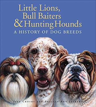 Little Lions, Bull Baiters & Hunting Hounds: A History of Dog Breeds