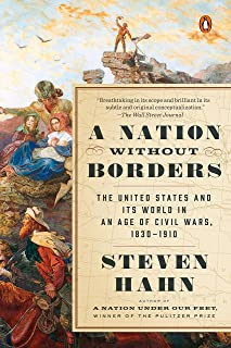 A Nation Without Borders: The United States and Its World in an Age of Civil Wars, 1830-1910 (The Penguin History of the U...