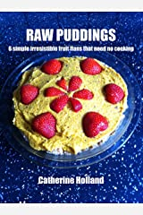 Raw Puddings: 6 simple, irresistible fruit flans that need no cooking Kindle Edition