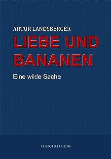 Liebe und Bananen: Eine wilde Sache (German Edition)
