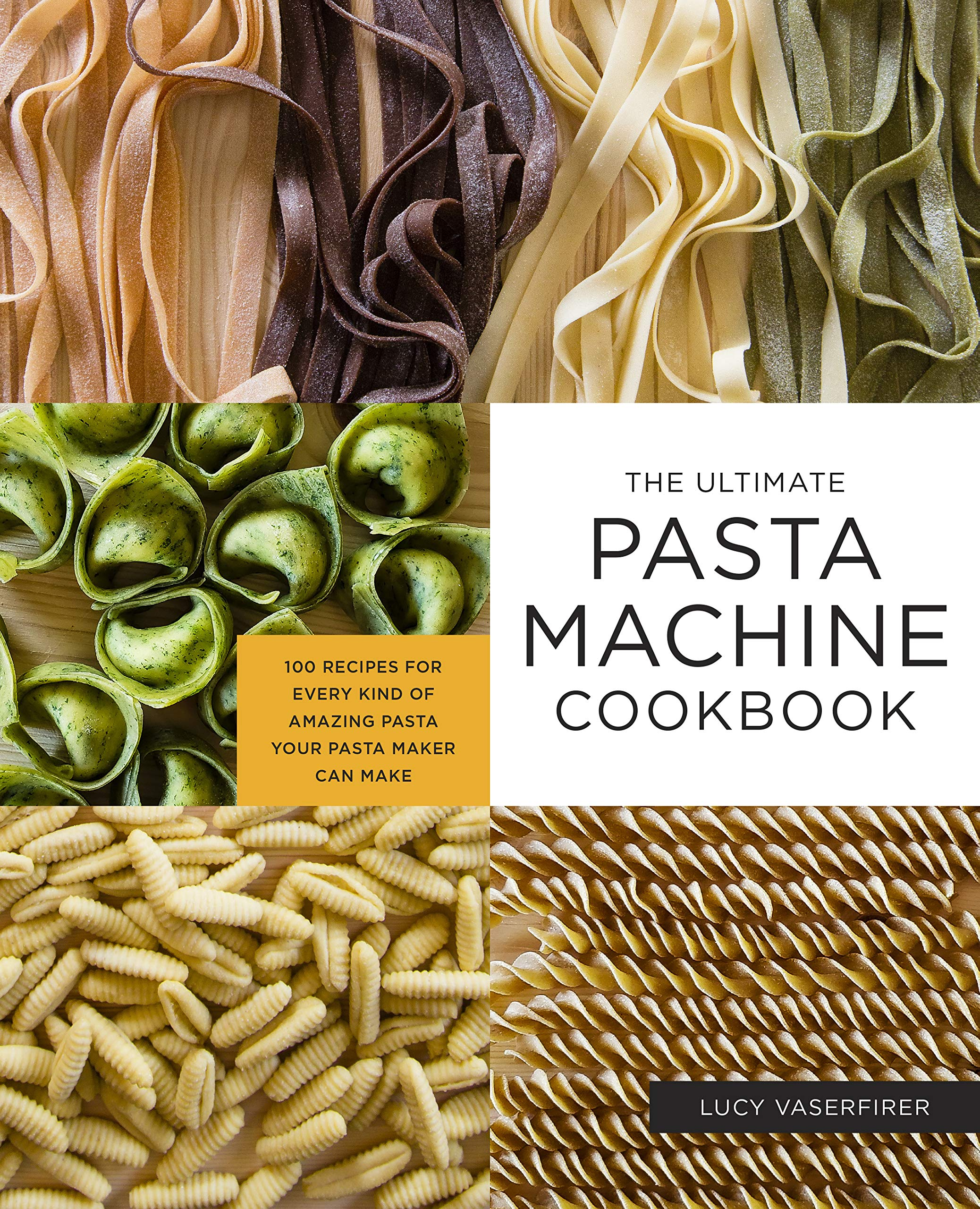 Image OfThe Ultimate Pasta Machine Cookbook: 100 Recipes For Every Kind Of Amazing Pasta Your Pasta Maker Can Make
